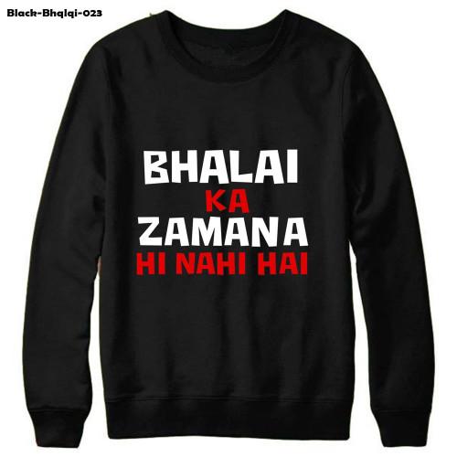 Bhalai ka Zamana Hi NI HAI High-Quality Black Sweat Shirt